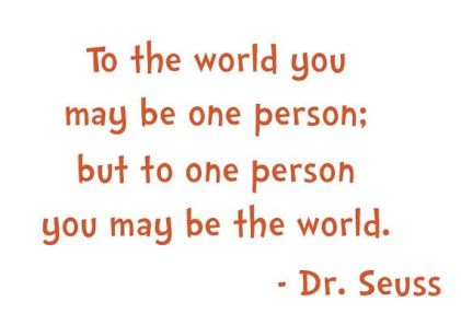 To-the-world-you-may-be-one-person-you-may-be-the-world.-Dr.seuss_